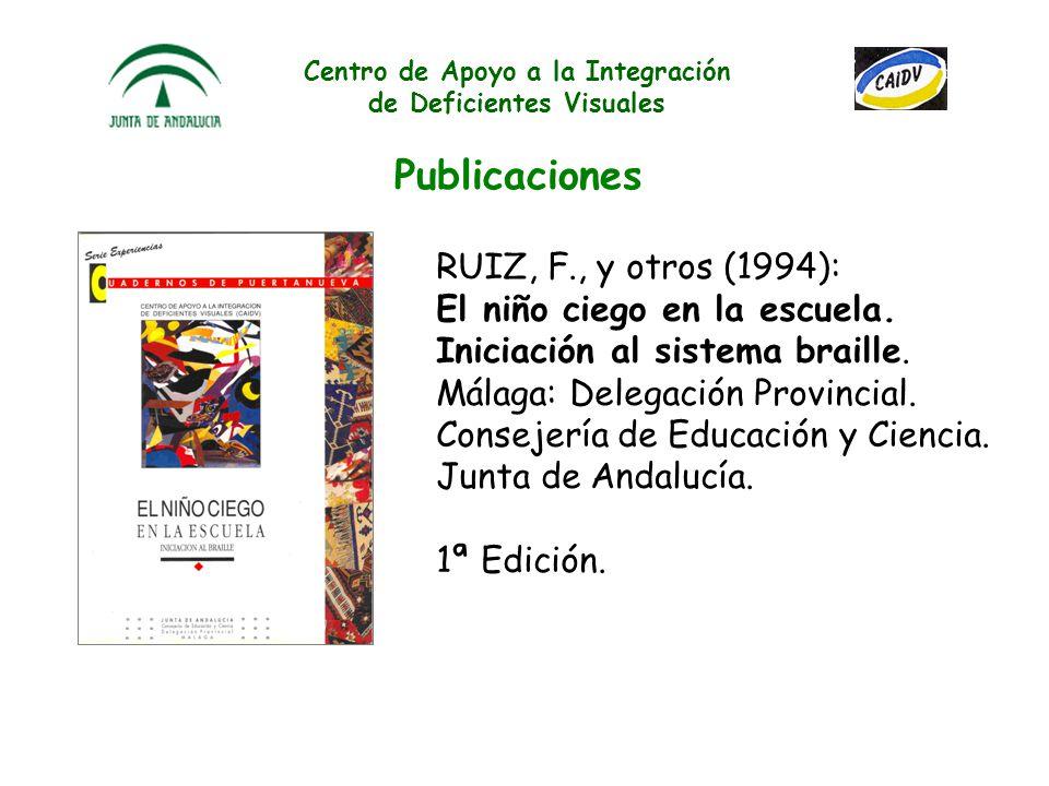 Centro de Apoyo a la Integración de Deficientes Visuales Publicaciones RUIZ, F. y otros (1989): Intervención educativa con niños de baja visión. Málag