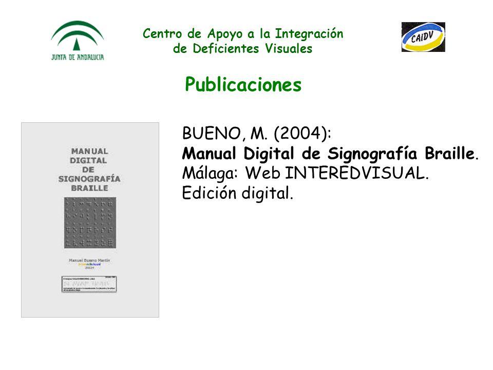 Centro de Apoyo a la Integración de Deficientes Visuales Publicaciones RUIZ, F., y otros (1997): El niño ciego en la escuela. Iniciación al sistema br