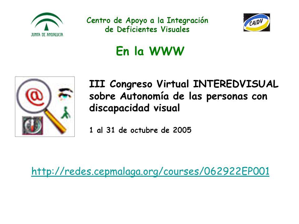 Centro de Apoyo a la Integración de Deficientes Visuales En la WWW II Congreso Virtual INTEREDVISUAL sobre El Sistema Braille, instrumento de acceso a