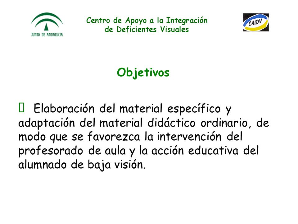 Centro de Apoyo a la Integración de Deficientes Visuales Asesoramiento y orientación a las familias, profesorado y otros profesionales que intervienen