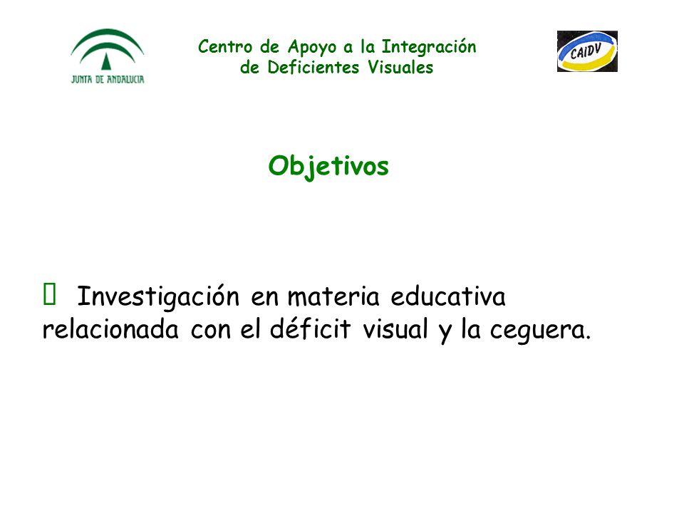 Centro de Apoyo a la Integración de Deficientes Visuales Investigación en materia educativa relacionada con el déficit visual y la ceguera.