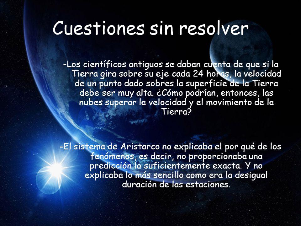 Cuestiones sin resolver -Los científicos antiguos se daban cuenta de que si la Tierra gira sobre su eje cada 24 horas, la velocidad de un punto dado s