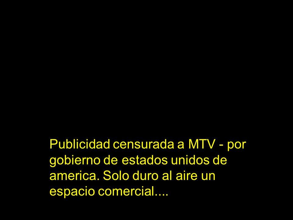 Publicidad censurada a MTV - por gobierno de estados unidos de america.