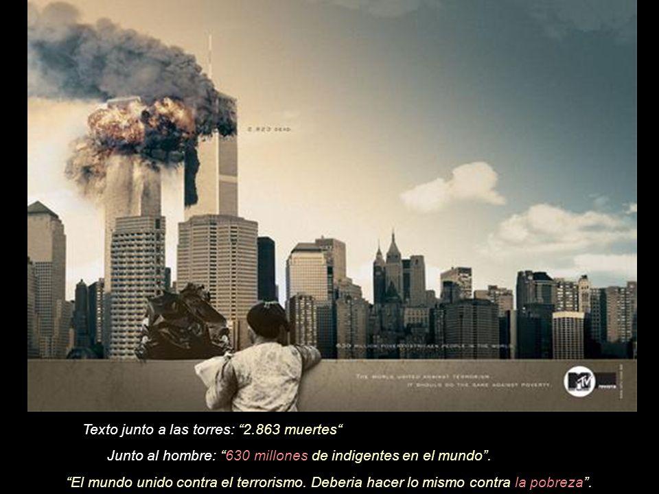 Texto junto a las torres: 2.863 muertes Junto al hombre: 630 millones de indigentes en el mundo.
