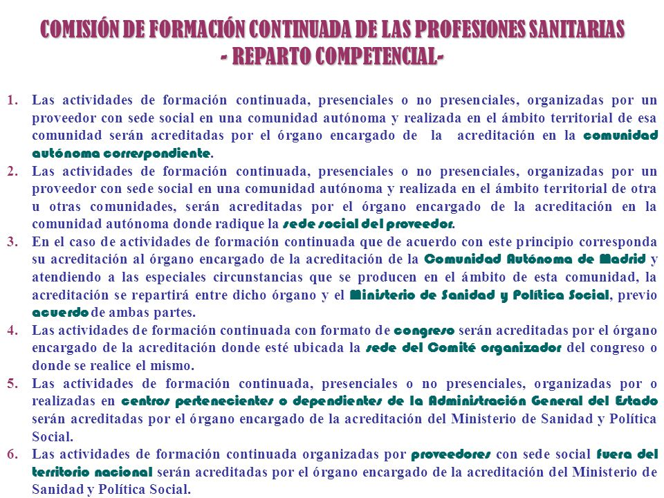 COMUNIDADES AUTÓNOMAS QUE ADMITEN TODAS LAS PROFESIONES Y TODOS LOS FORMATOS DE ACTIVIDAD 2.- COMUNIDADES AUTÓNOMAS QUE ADMITEN TODAS LAS PROFESIONES Y TODOS LOS FORMATOS DE ACTIVIDAD ANDALUCIACANTABRIANAVARRA ARAGÓN CASTILLA-LA MANCHA PAÍS VASCO BALEARESGALICIAVALENCIA COMUNIDADES AUTÓNOMAS NO OPERATIVAS : 1.- COMUNIDADES AUTÓNOMAS NO OPERATIVAS :ASTURIAS CANARIAS DESCENTRALIZACIÓN TERRITORIAL - SISTEMA ACREDITADOR - - SISTEMA ACREDITADOR - SITUACIÓN 2009 RESTO DE COMUNIDADES AUTÓNOMAS 3.- RESTO DE COMUNIDADES AUTÓNOMAS CASTILLA Y LEÓN: CASTILLA Y LEÓN: Sólo las PRESENCIALES, dirigidas a: M, E, F, V.