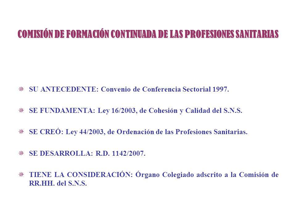 COMISIÓN DE FORMACIÓN CONTINUADA DE LAS PROFESIONES SANITARIAS SU ANTECEDENTE: Convenio de Conferencia Sectorial 1997. SE FUNDAMENTA: Ley 16/2003, de