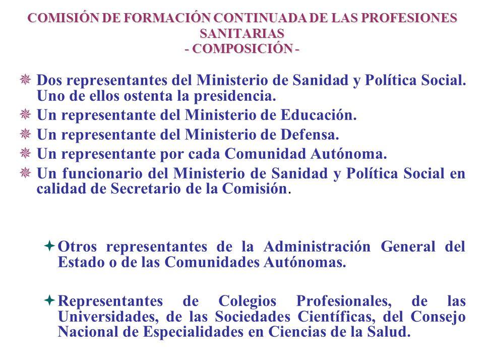 COMISIÓN DE FORMACIÓN CONTINUADA DE LAS PROFESIONES SANITARIAS - COMPOSICIÓN - Dos representantes del Ministerio de Sanidad y Política Social. Uno de