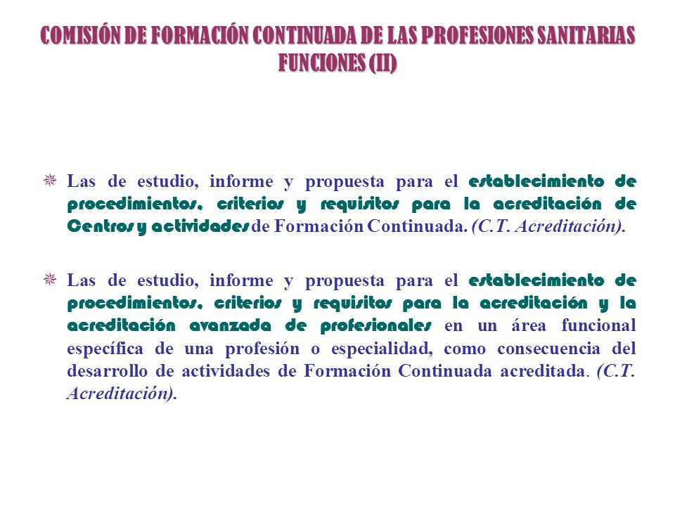 COMISIÓN DE FORMACIÓN CONTINUADA DE LAS PROFESIONES SANITARIAS FUNCIONES (II) Las de estudio, informe y propuesta para el establecimiento de procedimi