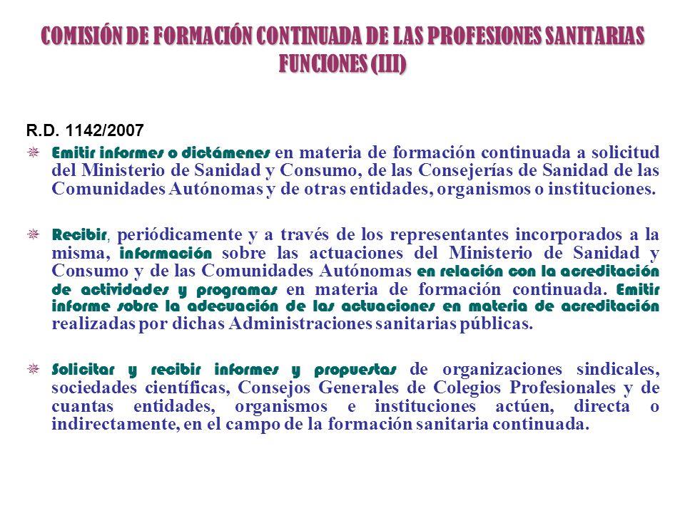 COMISIÓN DE FORMACIÓN CONTINUADA DE LAS PROFESIONES SANITARIAS FUNCIONES (III) R.D. 1142/2007 Emitir informes o dictámenes en materia de formación con