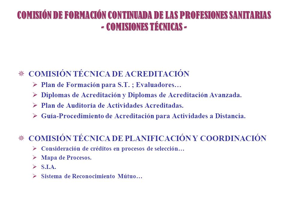 COMISIÓN DE FORMACIÓN CONTINUADA DE LAS PROFESIONES SANITARIAS - COMISIONES TÉCNICAS - COMISIÓN TÉCNICA DE ACREDITACIÓN Plan de Formación para S.T. ;