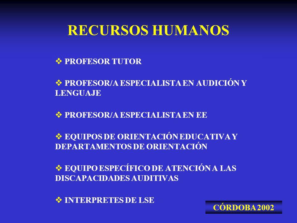 RECURSOS HUMANOS PROFESOR TUTOR PROFESOR/A ESPECIALISTA EN AUDICIÓN Y LENGUAJE PROFESOR/A ESPECIALISTA EN EE EQUIPOS DE ORIENTACIÓN EDUCATIVA Y DEPART