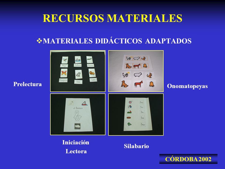 RECURSOS MATERIALES MATERIALES DIDÁCTICOS ADAPTADOS CÓRDOBA 2002 Prelectura Onomatopeyas Silabario Iniciación Lectora