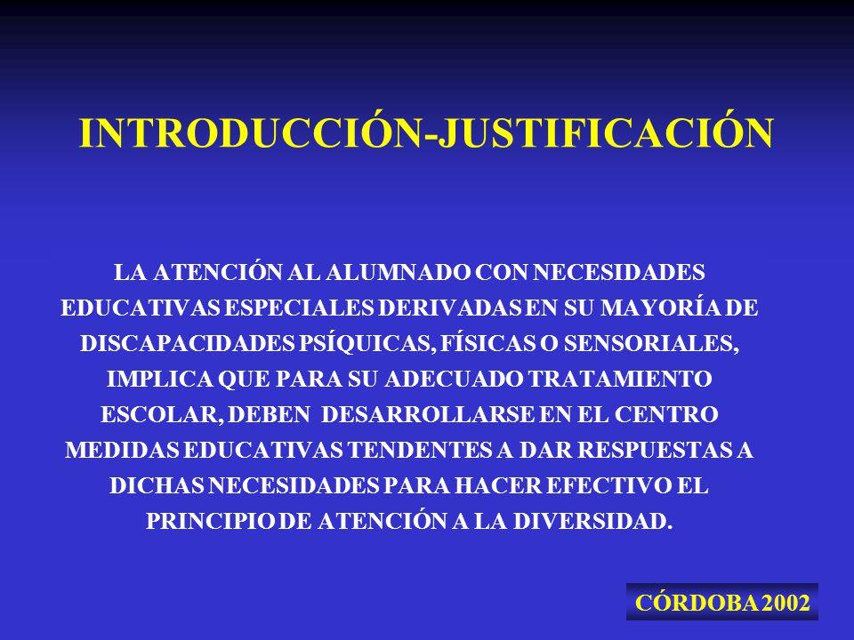 INTRODUCCIÓN-JUSTIFICACIÓN LA ATENCIÓN AL ALUMNADO CON NECESIDADES EDUCATIVAS ESPECIALES DERIVADAS EN SU MAYORÍA DE DISCAPACIDADES PSÍQUICAS, FÍSICAS