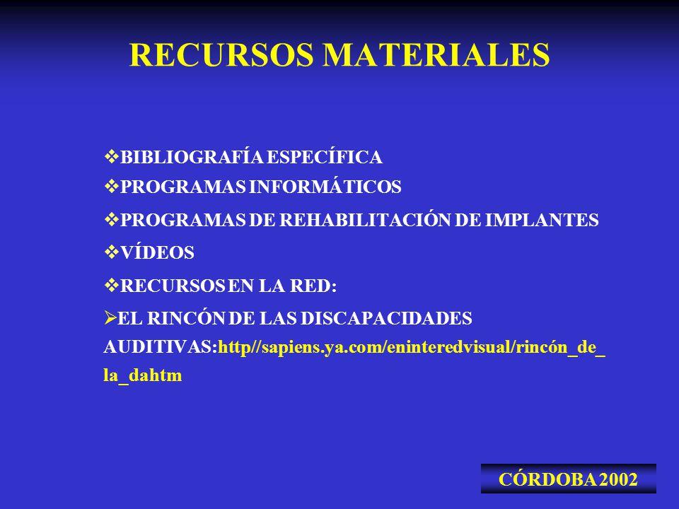 RECURSOS MATERIALES BIBLIOGRAFÍA ESPECÍFICA PROGRAMAS INFORMÁTICOS PROGRAMAS DE REHABILITACIÓN DE IMPLANTES VÍDEOS RECURSOS EN LA RED: EL RINCÓN DE LA