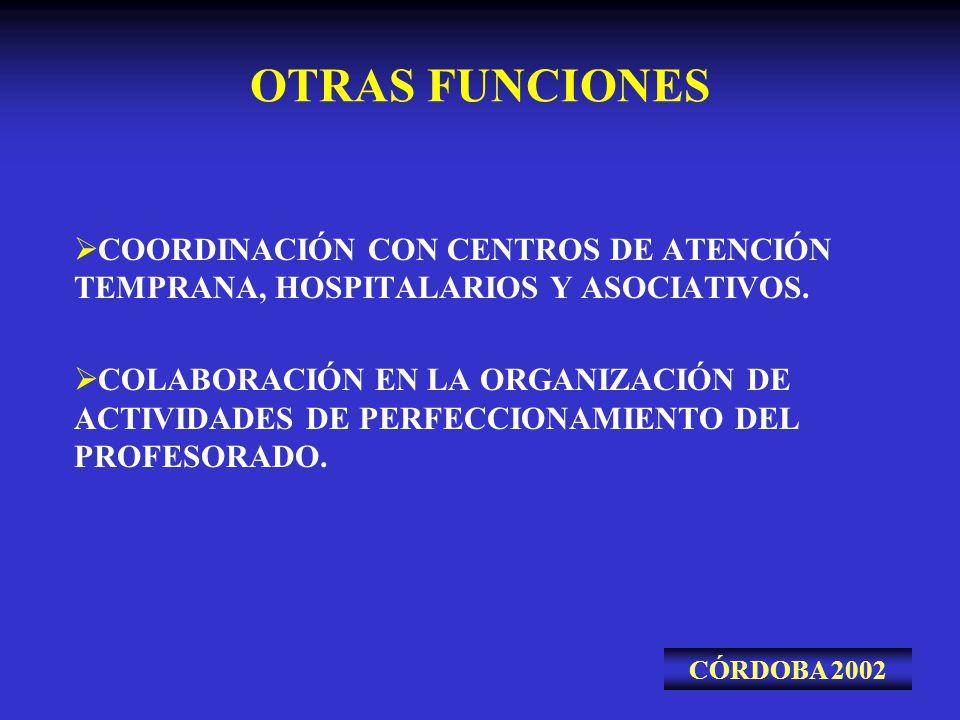 OTRAS FUNCIONES COORDINACIÓN CON CENTROS DE ATENCIÓN TEMPRANA, HOSPITALARIOS Y ASOCIATIVOS. COLABORACIÓN EN LA ORGANIZACIÓN DE ACTIVIDADES DE PERFECCI