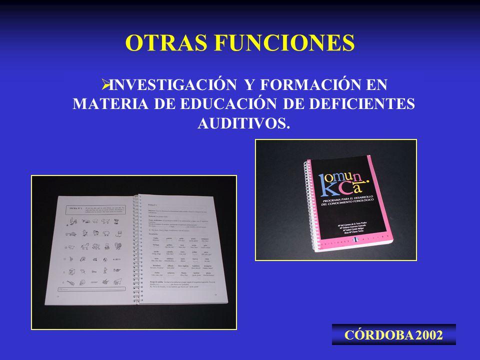 OTRAS FUNCIONES INVESTIGACIÓN Y FORMACIÓN EN MATERIA DE EDUCACIÓN DE DEFICIENTES AUDITIVOS. CÓRDOBA 2002