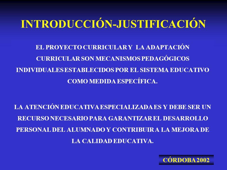 INTRODUCCIÓN-JUSTIFICACIÓN EL PROYECTO CURRICULAR Y LA ADAPTACIÓN CURRICULAR SON MECANISMOS PEDAGÓGICOS INDIVIDUALES ESTABLECIDOS POR EL SISTEMA EDUCA