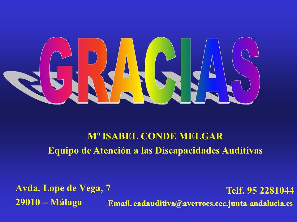 Avda. Lope de Vega, 7 29010 – Málaga Telf. 95 2281044 Email. eadauditiva@averroes.cec.junta-andalucia.es Mª ISABEL CONDE MELGAR Equipo de Atención a l