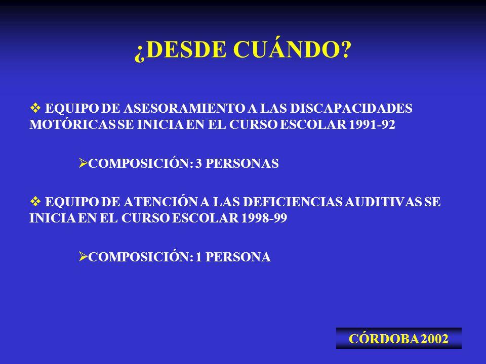 ¿DESDE CUÁNDO? EQUIPO DE ASESORAMIENTO A LAS DISCAPACIDADES MOTÓRICAS SE INICIA EN EL CURSO ESCOLAR 1991-92 COMPOSICIÓN: 3 PERSONAS EQUIPO DE ATENCIÓN
