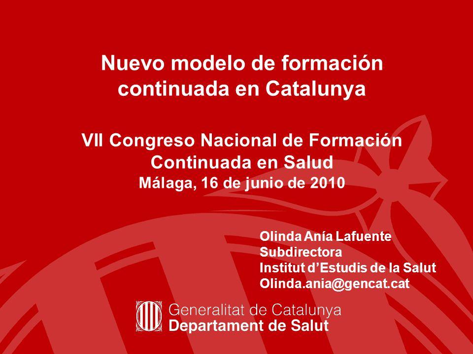 Nuevo modelo de formación continuada en Catalunya VII Congreso Nacional de Formación Continuada en Salud Málaga, 16 de junio de 2010 Olinda Anía Lafue