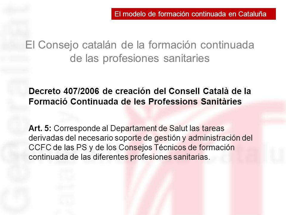 El Consejo catalán de la formación continuada de las profesiones sanitaries Decreto 407/2006 de creación del Consell Català de la Formació Continuada