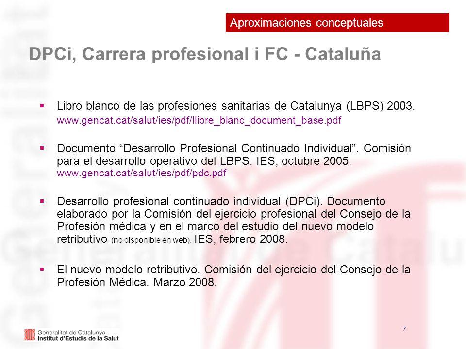 7 7 DPCi, Carrera profesional i FC - Cataluña Libro blanco de las profesiones sanitarias de Catalunya (LBPS) 2003. www.gencat.cat/salut/ies/pdf/llibre