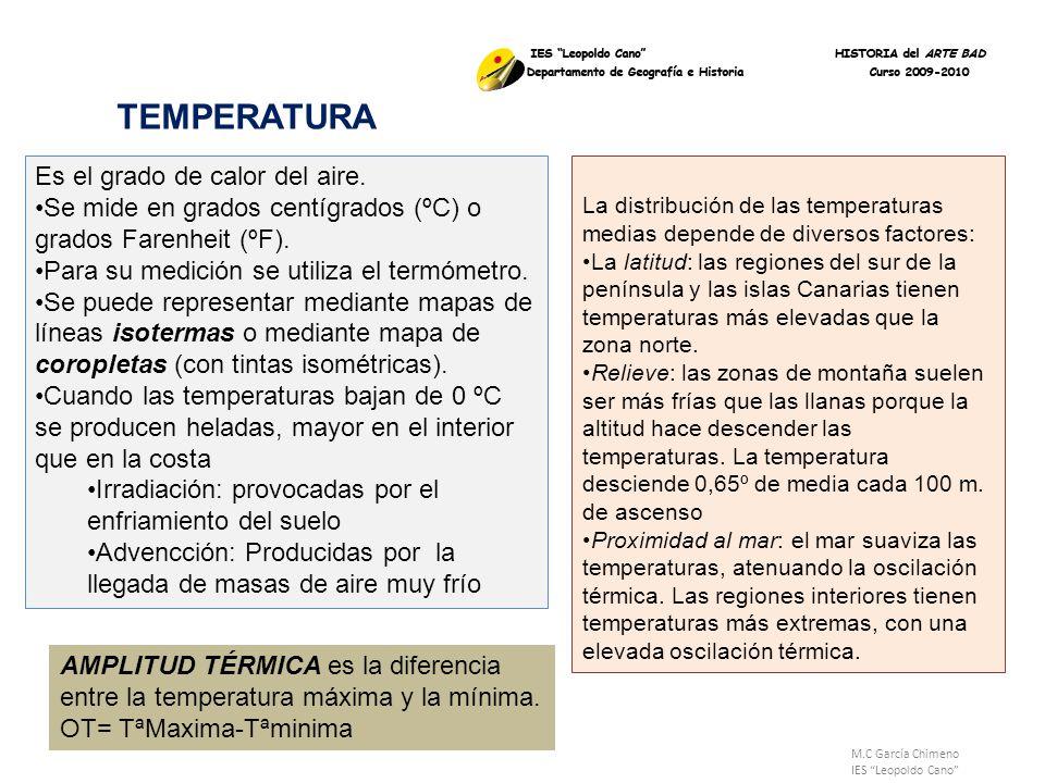 M.C García Chimeno IES Leopoldo Cano TEMPERATURA Es el grado de calor del aire. Se mide en grados centígrados (ºC) o grados Farenheit (ºF). Para su me