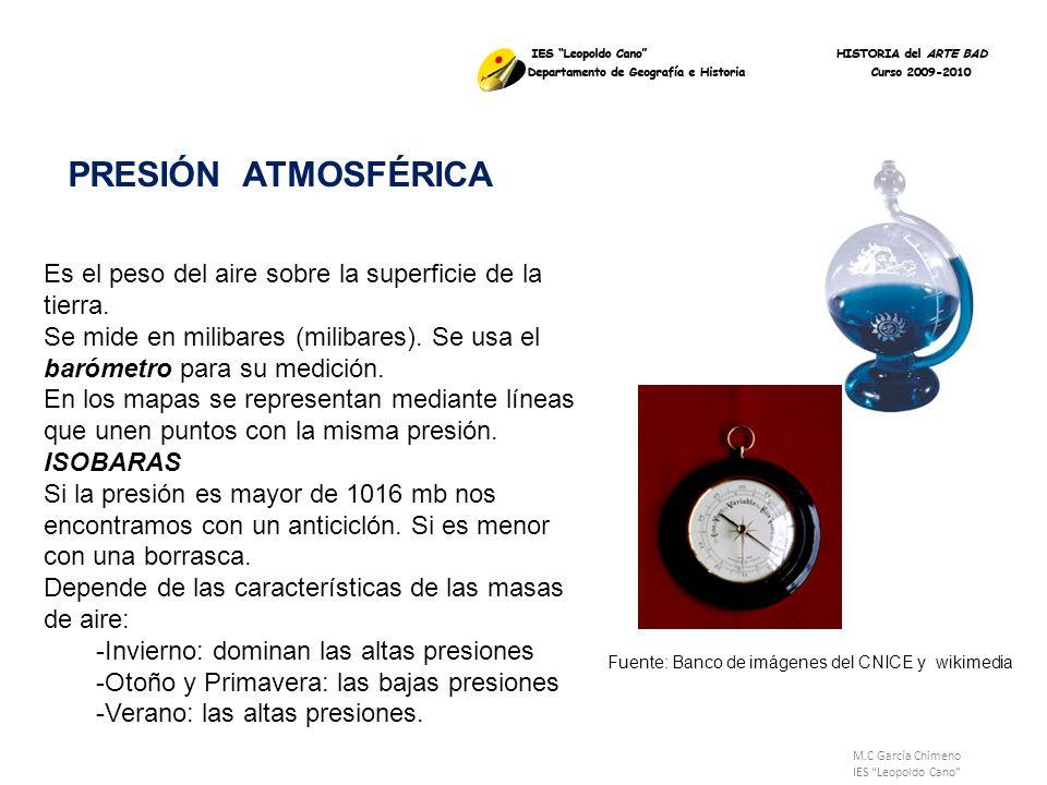 M.C García Chimeno IES Leopoldo Cano PRESIÓN ATMOSFÉRICA Es el peso del aire sobre la superficie de la tierra. Se mide en milibares (milibares). Se us