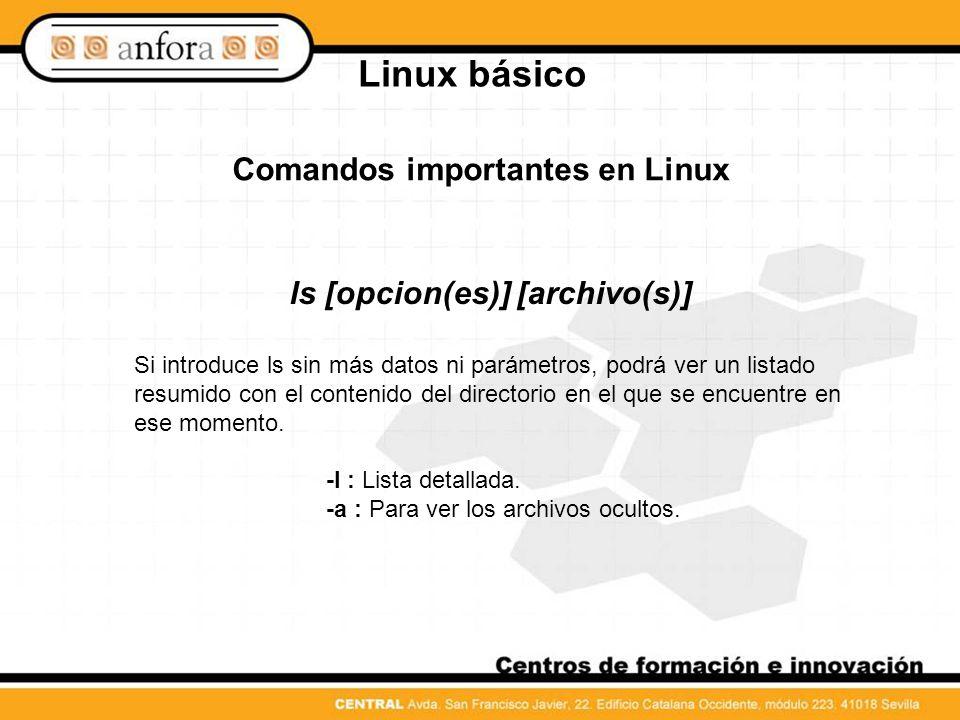 Linux básico Comandos importantes en Linux top [opcion(es)] Por medio de top obtendrá una lista rápida de todos los Procesos que se estén ejecutando.