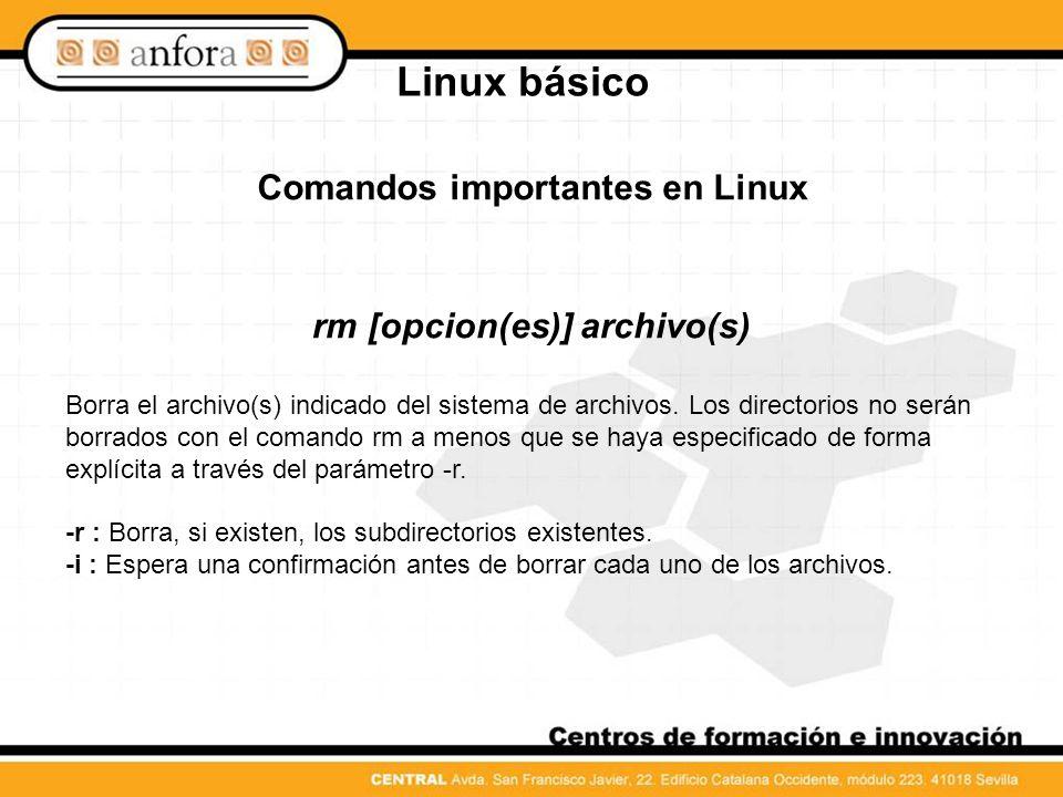 Linux básico Comandos importantes en Linux ln [opción(es)] archivo_origen archivo_destino Crea en archivo destino una referencia cruzada dentro del sistema de archivos, (Link) al archivo origen con otro nombre.