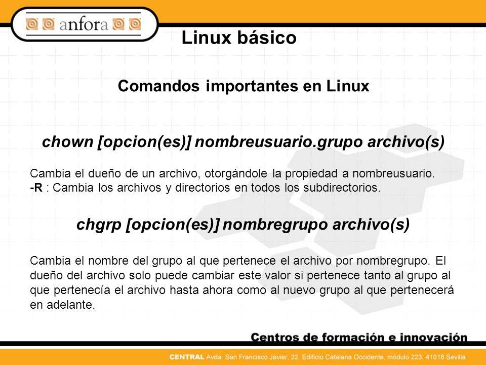 Linux básico Comandos importantes en Linux chmod [opciones] modo archivo(s) Cambia los permisos de acceso a uno o varios archivos.