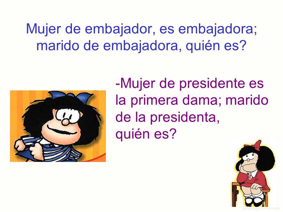 jucabu@hotmail.com Mujer de embajador, es embajadora; marido de embajadora, quién es.