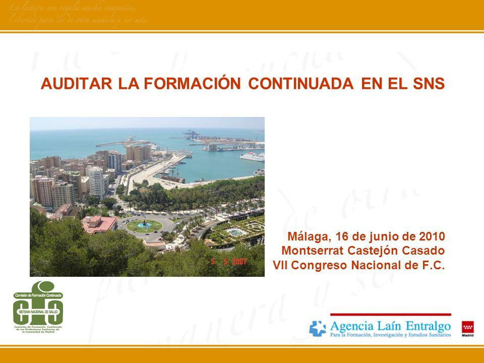 AUDITAR LA FORMACIÓN CONTINUADA EN EL SNS Málaga, 16 de junio de 2010 Montserrat Castejón Casado VII Congreso Nacional de F.C.