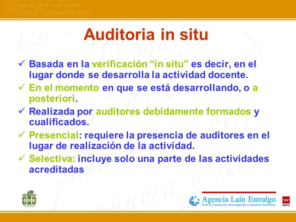 Auditoria in situ Basada en la verificación in situ es decir, en el lugar donde se desarrolla la actividad docente. En el momento en que se está desar