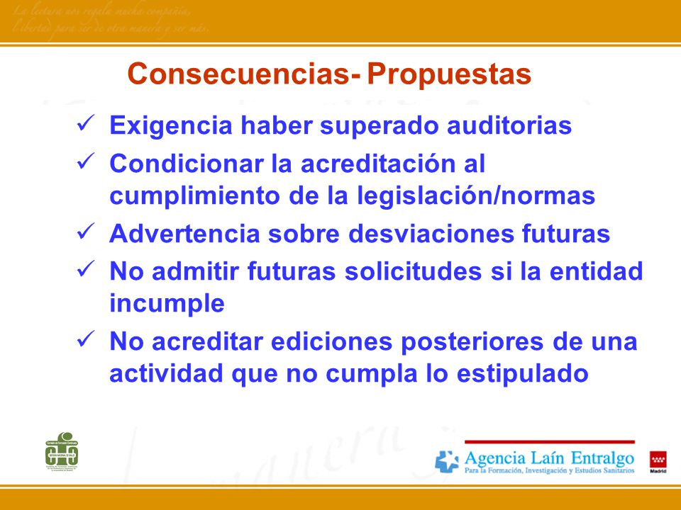 Consecuencias- Propuestas Exigencia haber superado auditorias Condicionar la acreditación al cumplimiento de la legislación/normas Advertencia sobre d