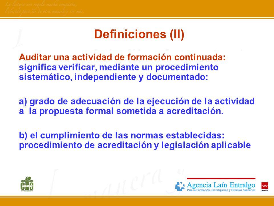 Definiciones (II) Auditar una actividad de formación continuada: significa verificar, mediante un procedimiento sistemático, independiente y documenta