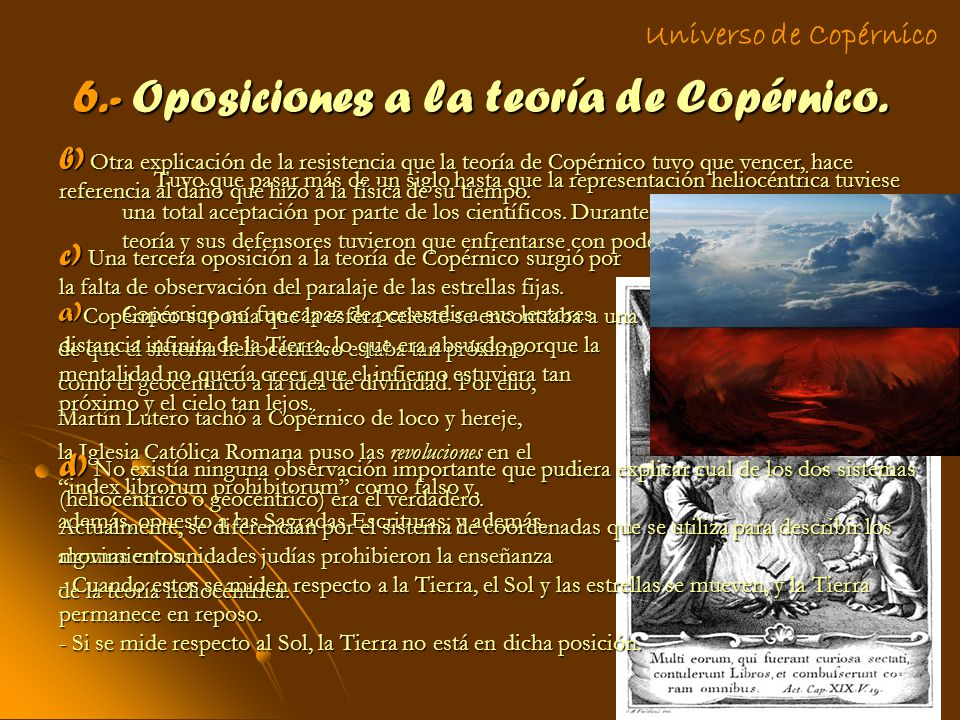 6.- Oposiciones a la teoría de Copérnico. Tuvo que pasar más de un siglo hasta que la representación heliocéntrica tuviese una total aceptación por pa