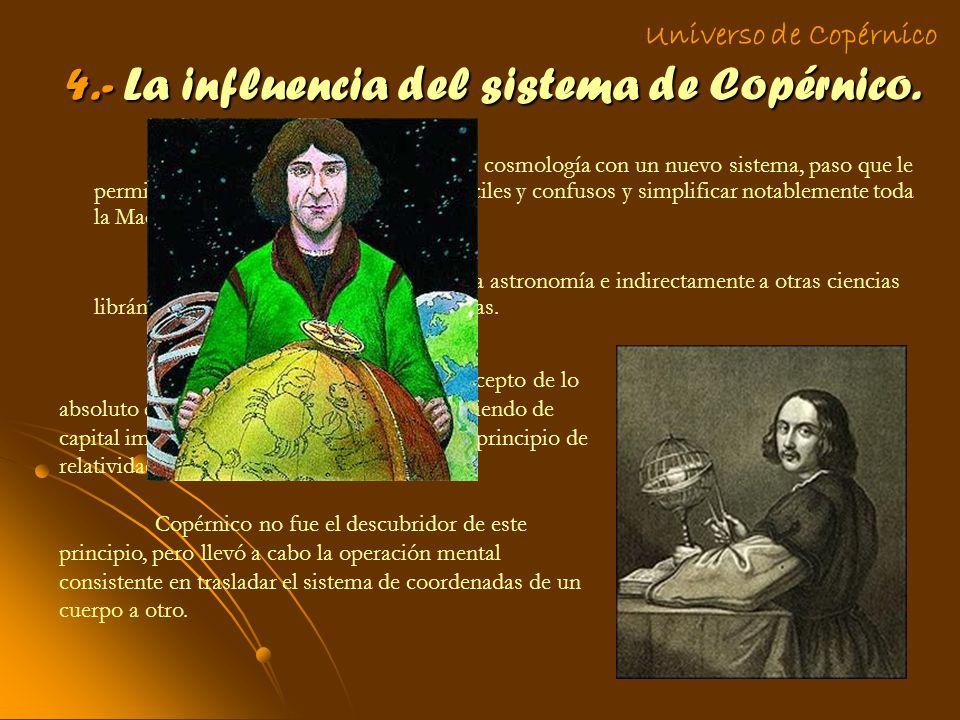 4.- La influencia del sistema de Copérnico. Copérnico intentó describir toda la cosmología con un nuevo sistema, paso que le permitió explicar muchos