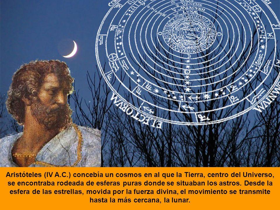Aristóteles (IV A.C.) concebía un cosmos en al que la Tierra, centro del Universo, se encontraba rodeada de esferas puras donde se situaban los astros
