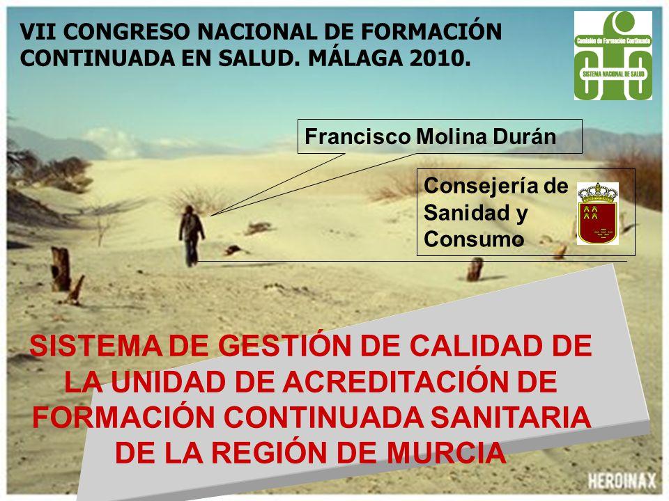 Francisco Molina Durán Consejería de Sanidad y Consumo SISTEMA DE GESTIÓN DE CALIDAD DE LA UNIDAD DE ACREDITACIÓN DE FORMACIÓN CONTINUADA SANITARIA DE