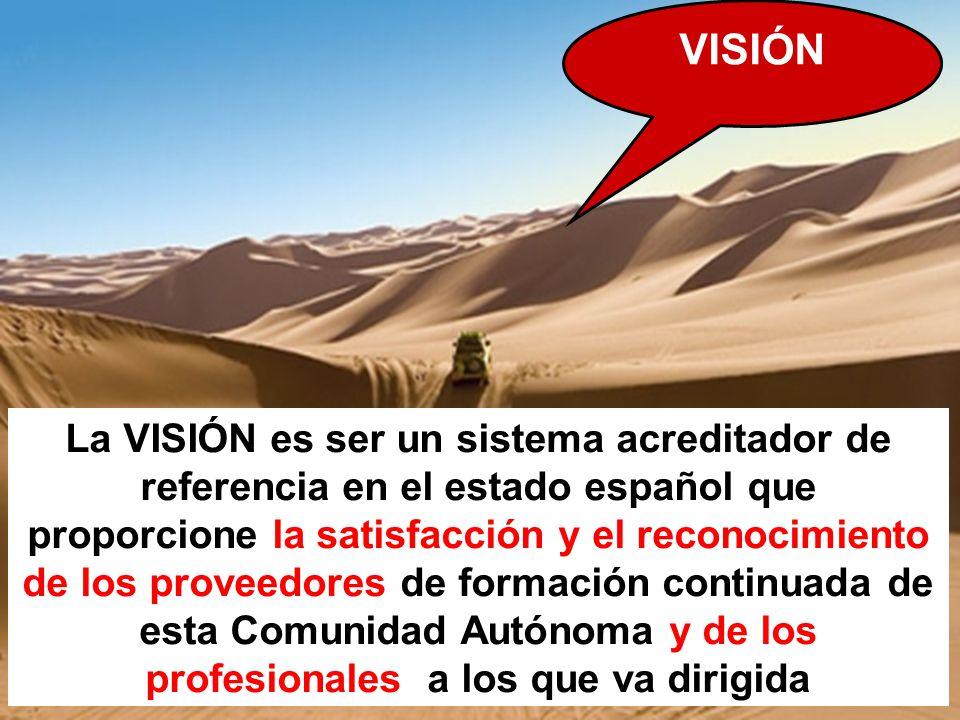 VISIÓN La VISIÓN es ser un sistema acreditador de referencia en el estado español que proporcione la satisfacción y el reconocimiento de los proveedor