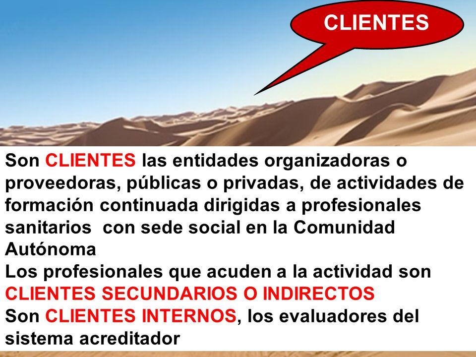 CLIENTES Son CLIENTES las entidades organizadoras o proveedoras, públicas o privadas, de actividades de formación continuada dirigidas a profesionales