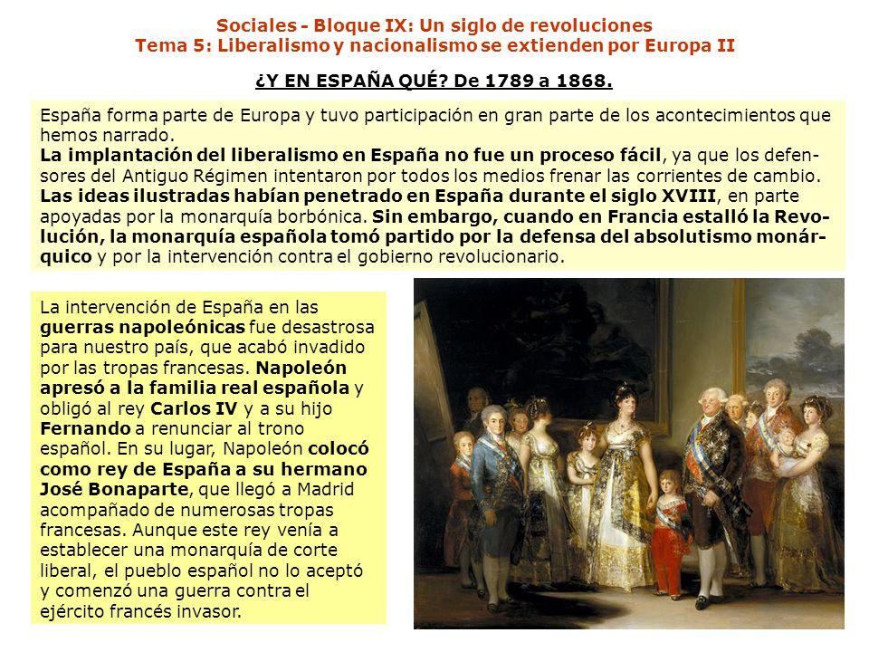 ¿Y EN ESPAÑA QUÉ? De 1789 a 1868. La intervención de España en las guerras napoleónicas fue desastrosa para nuestro país, que acabó invadido por las t