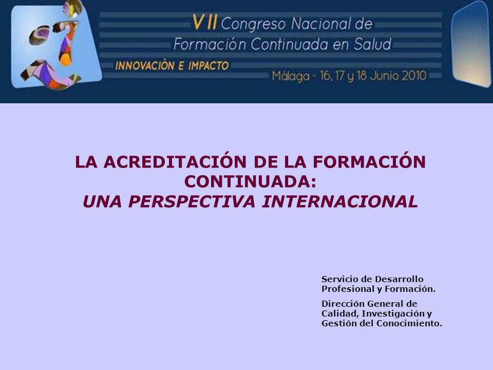 LA ACREDITACIÓN DE LA FORMACIÓN CONTINUADA: UNA PERSPECTIVA INTERNACIONAL Servicio de Desarrollo Profesional y Formación. Dirección General de Calidad