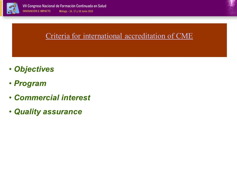 Objectives Program Commercial interest Quality assurance Criteria for international accreditation of CME