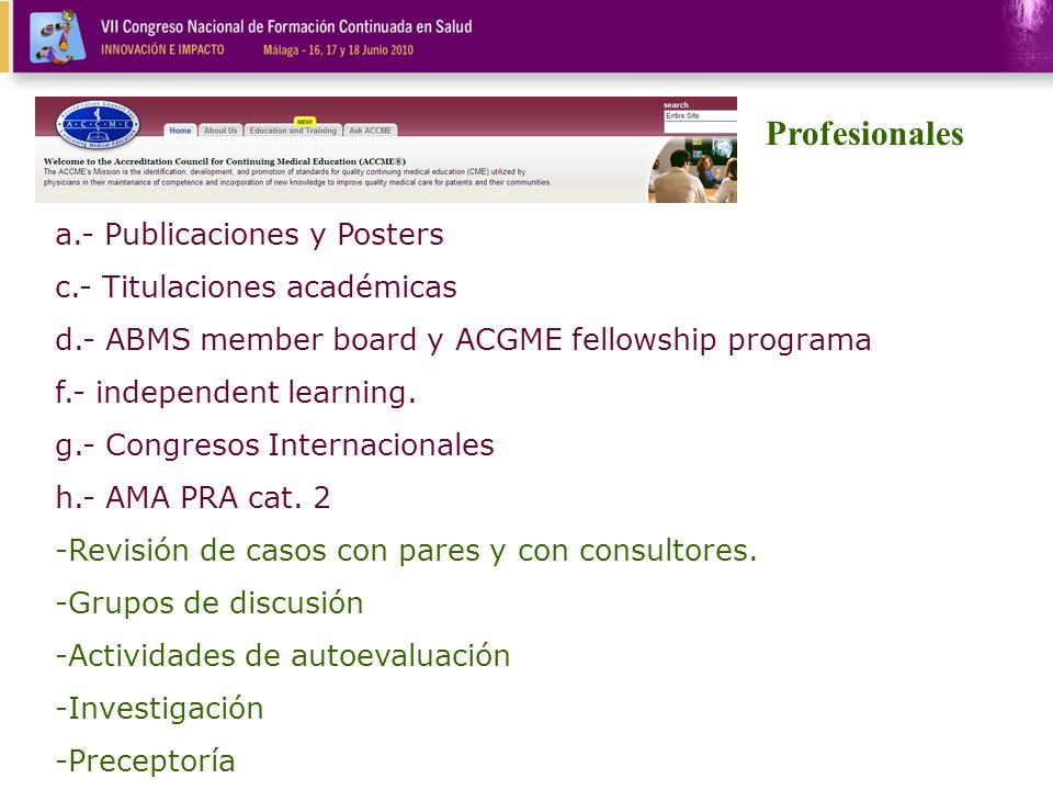 a.- Publicaciones y Posters c.- Titulaciones académicas d.- ABMS member board y ACGME fellowship programa f.- independent learning.