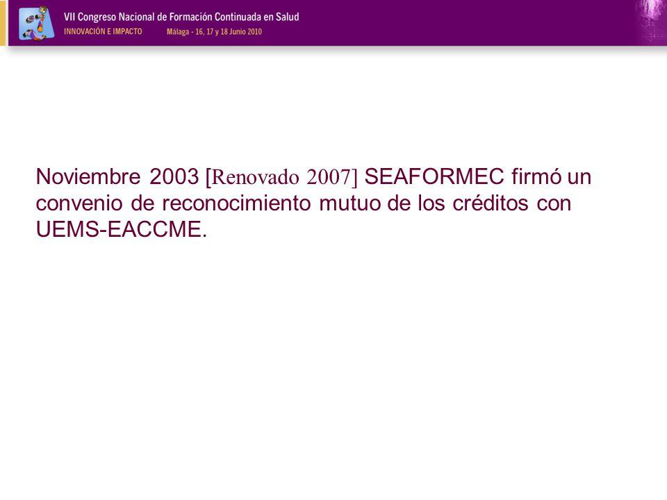 Noviembre 2003 [ Renovado 2007] SEAFORMEC firmó un convenio de reconocimiento mutuo de los créditos con UEMS-EACCME.