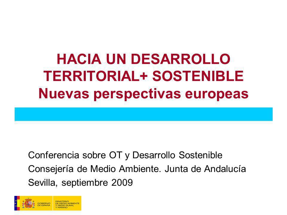 HACIA UN DESARROLLO TERRITORIAL+ SOSTENIBLE Nuevas perspectivas europeas Conferencia sobre OT y Desarrollo Sostenible Consejería de Medio Ambiente.