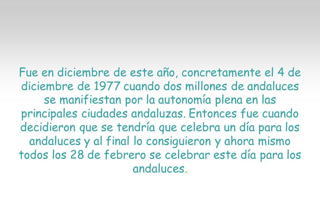 Fue en diciembre de este año, concretamente el 4 de diciembre de 1977 cuando dos millones de andaluces se manifiestan por la autonomía plena en las pr