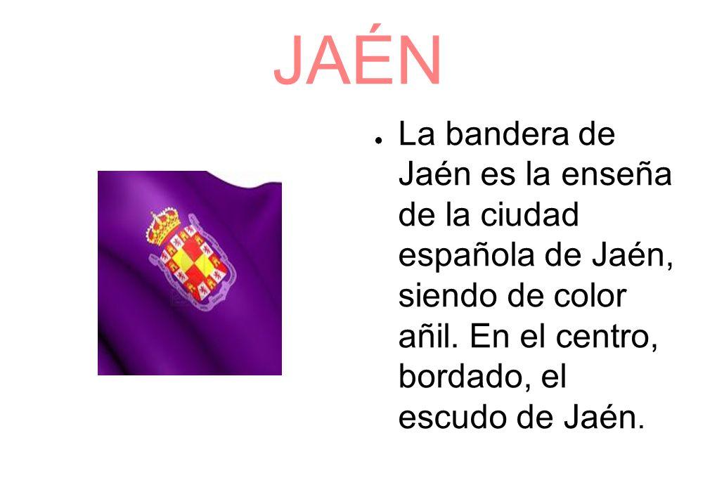JAÉN La bandera de Jaén es la enseña de la ciudad española de Jaén, siendo de color añil. En el centro, bordado, el escudo de Jaén.